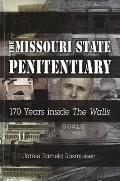 Missouri State Penitentiary 170 Years Inside The Walls