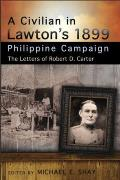 A Civilian in Lawton's 1899 Philippine Campaign: The Letters of Robert D. Carter