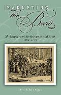 Marketing the Bard: Shakespeare in Performance and Print, 1660-1740