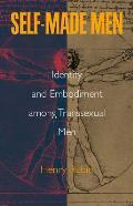 Self Made Man Identity & Embodiment Among Transsexual Men
