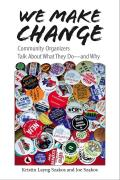 We Make Change: Community Organizers Talk about What They Do--And Why