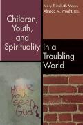 Children Youth & Spirituality In A Troubling World