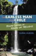 The Earless Man from Chile: Mission Stories of Healing and Resilience
