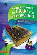 Como Ensenar La Biblia Con Creatividad = How to Teach the Bible with Creativity