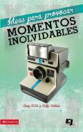 Ideas Para Provocar Momentos Inolvidables = Ideas to Provoke Unforgettable Moments