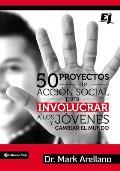 50 Proyectos de Accion Social Para Involucrar a Los Jovenes y Cambiar El Mundo = 50 Social Action Projects to Involve Young People and Changing the Wo