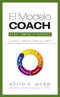 El Modelo Coach Para Lideres Cristianos: Aptitudes de Liderezgo Eficaces Para Resolver Problemas, Alcanzar Objetivos y Desarrolar a Otros