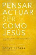 Pensar, Actuar, Ser Como Jes?s: Llegar a Ser Una Nueva Persona En Cristo