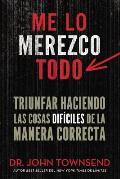 Me Lo Merezco Todo: Triunfar Haciendo Las Cosas Dif?ciles de la Manera Correcta