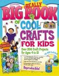 Really Big Book of Cool Crafts for Kids: Over 200 Craft Projects for Ages 4 to 12 [With CDROM]