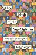 The Myth of the Non-Christian: Engaging Atheists, Nominal Christians and the Spiritual But Not Religious