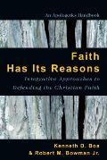 Faith Has Its Reasons Integrative Approaches To Defending The Christian Faith