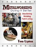 Metalworking Doing it Better machining welding fabricating