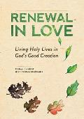 Renewal In Love Living Holy Lives In Gods Good Creation