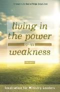 Living in the Power of My Weakness: Inspiration for Ministry Leaders