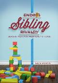 Ending Sibling Rivalry: Moving Your Kids from War to Peace