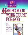 Making Your Work Count for God: The Word in Life Priorities for Living