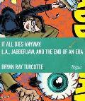 It All Dies Anyway LA Jabberjaw & the End of an Era