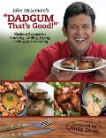 Dadgum That's Good!: Kickbutt Recipes for Smoking, Grilling, Frying, Boiling and Steaming