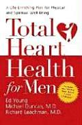 Total Heart Health for Men A Life Enriching Plan for Physical & Spiritual Well Being