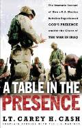 Table in the Presence The Dramatic Account of How A U S Marine Battalion Experienced Gods Presence Amidst the Chaos of the War in Iraq