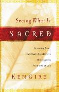 Seeing What Is Sacred: Becoming More Spiritually Sensitive to the Everyday Moments of Life