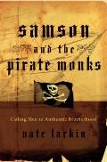 Samson & the Pirate Monks Calling Men to Authentic Brotherhood
