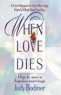 When Love Dies How to Save a Hopeless Marriage