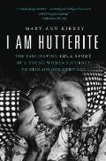 I Am Hutterite The Fascinating True Story of a Young Womans Journey to Reclaim Her Heritage