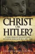 Christ or Hitler?: Stories from My Life and Times by Pastor Wilhelm Busch (1897-1966)