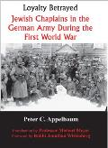Loyalty Betrayed - Jewish Chaplains in the German Army During the First World War