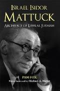 Israel Isidor Mattuck, Architect of Liberal Judaism