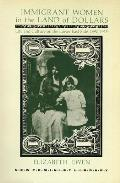 Immigrant Women in the Land of Dollars Life & Culture on the Lower East Side 1890 1925