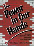 Power in Our Hands Power in Our Hands A Curriculum on the History of Work & Workers in the Unitea Curriculum on the History of Work & Workers