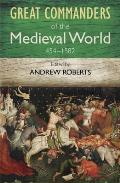 The Great Commanders of the Medieval World 454-1582ad. Edited by Andrew Roberts