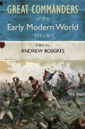 Great Commanders of the Early Modern World 1583 to 1865