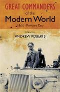 Great Commanders of the Modern World 1866 to Present Day