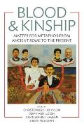 Blood & Kinship: Matter for Metaphor from Ancient Rome to the Present