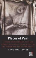 Places of Pain: Forced Displacement, Popular Memory, and Trans-Local Identities in Bosnian War-Torn Communities
