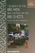 The Death of the Big Men and the Rise of the Big Shots: Custom and Conflict in East New Britain