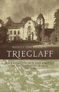 Trieglaff: Balancing Church and Politics in a Pomeranian World, 1807-1948. Rudolf Von Thadden