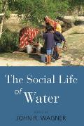 The Social Life of Water. Edited by John R. Wagner