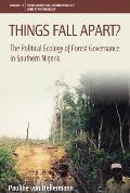 Things Fall Apart?: The Political Ecology of Forest Governance in Southern Nigeria. Pauline Von Hellermann