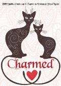 Charmed 200 Spells Omens & Charms to Entrance Your Lover