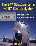 The 377 Stratocruiser & KC-97 Stratofreighter: Boeing's Great Postwar Transports