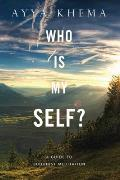 Who Is My Self A Guide To Buddhist Meditation