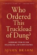 Who Ordered This Truckload of Dung Inspiring Stories for Welcoming Lifes Difficulties