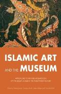 Islamic Art and the Museum: Approaches to Art and Archeology of the Muslim World in the Twenty-First Century