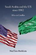 Saudi Arabia & The US Since 1962 Allies In Conflict