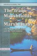 The Iraqi Marshlands and the Marsh Arabs: The Ma'dan, Their Culture and the Environment